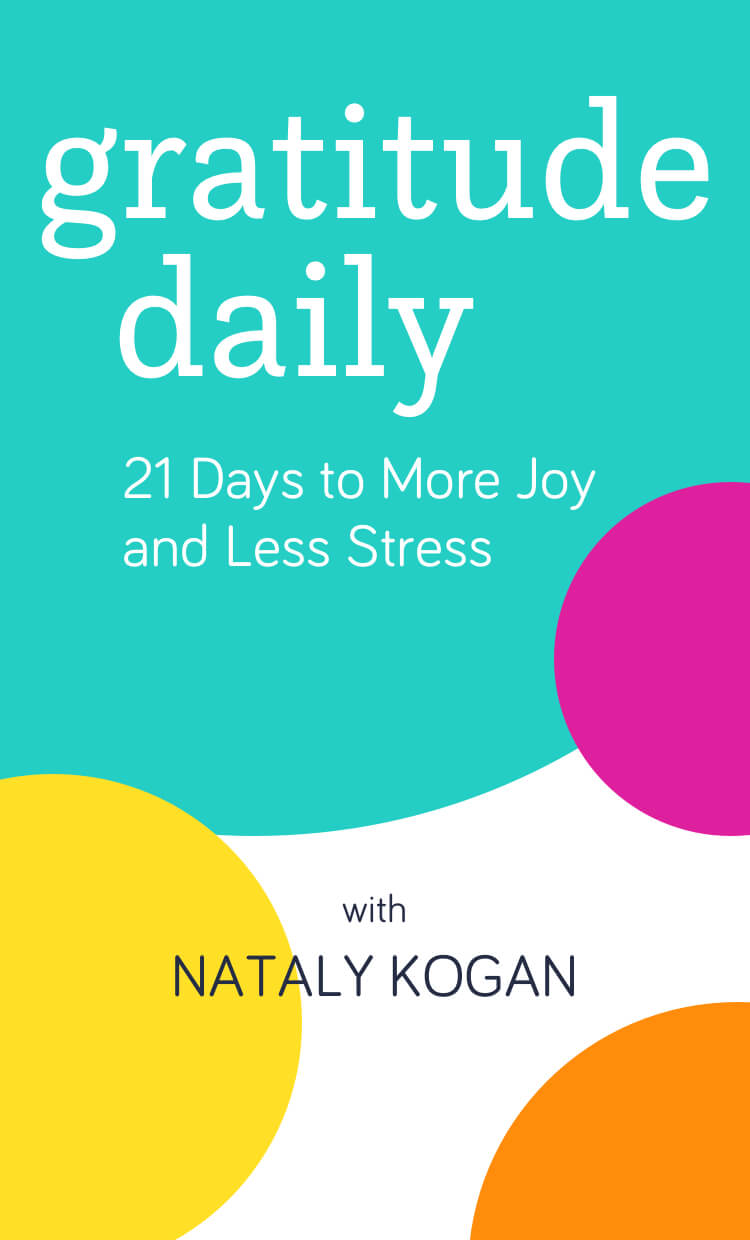 Gratitude Daily: 21 Days to More Joy and Less Stress with Nataly Kogan
